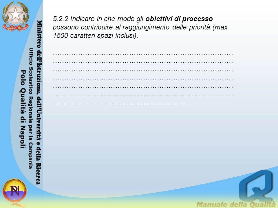 5.2.2 Indicare in che modo gli obiettivi di processo possono contribuire al raggiungimento delle priorità (max 1500 caratteri spazi inclusi). ……………………