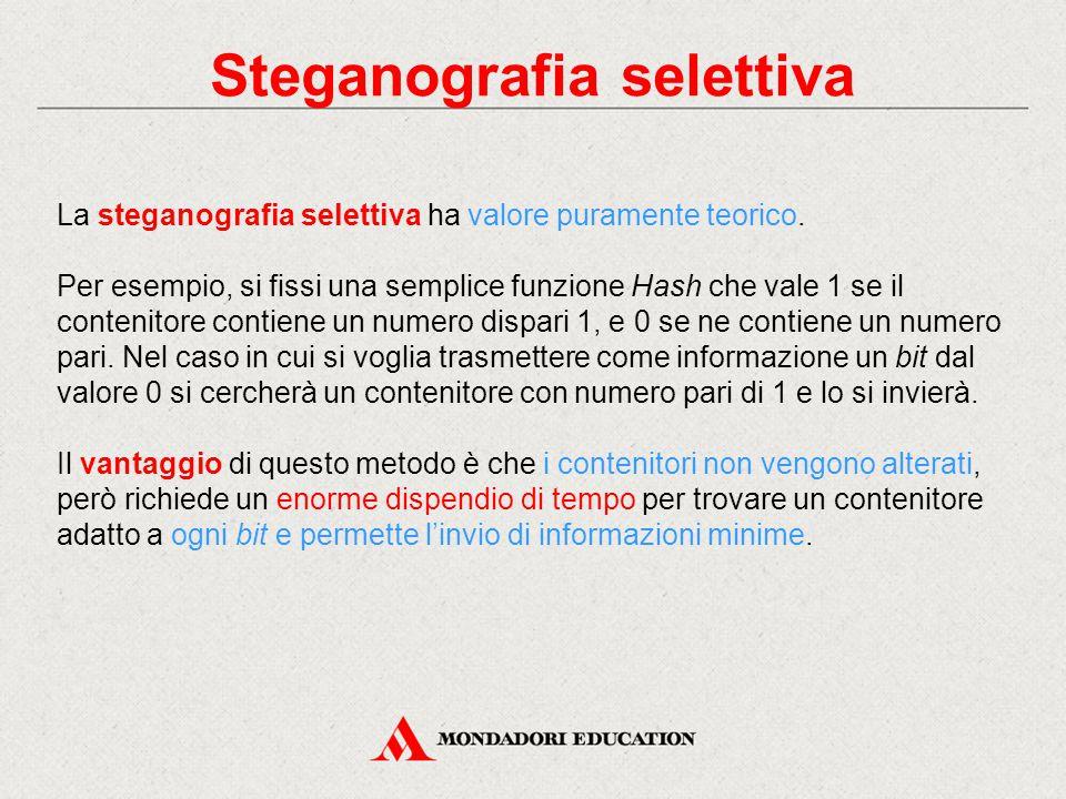 Steganografia selettiva La steganografia selettiva ha valore puramente teorico. Per esempio, si fissi una semplice funzione Hash che vale 1 se il cont