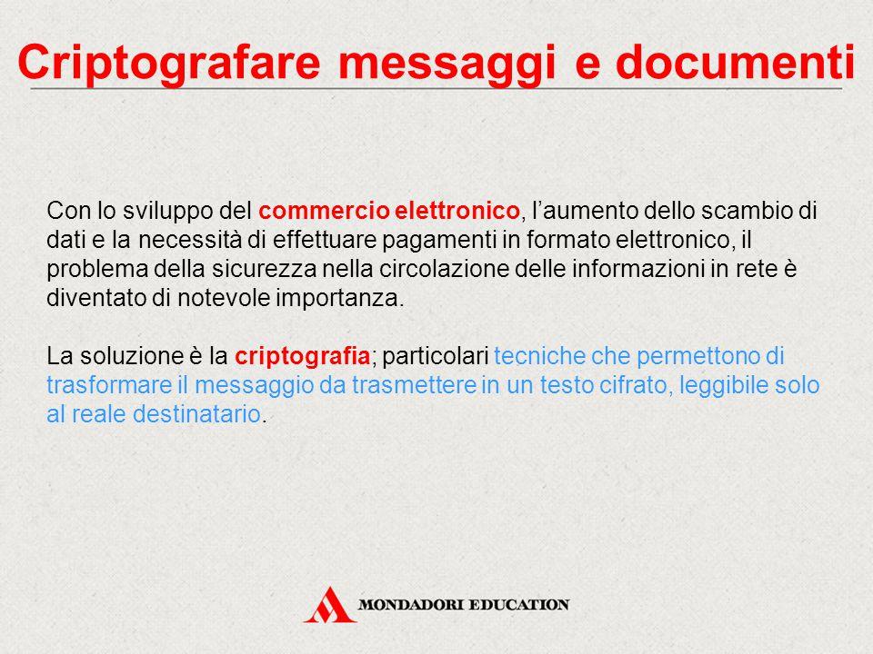 Criptografare messaggi e documenti Con lo sviluppo del commercio elettronico, l'aumento dello scambio di dati e la necessità di effettuare pagamenti i