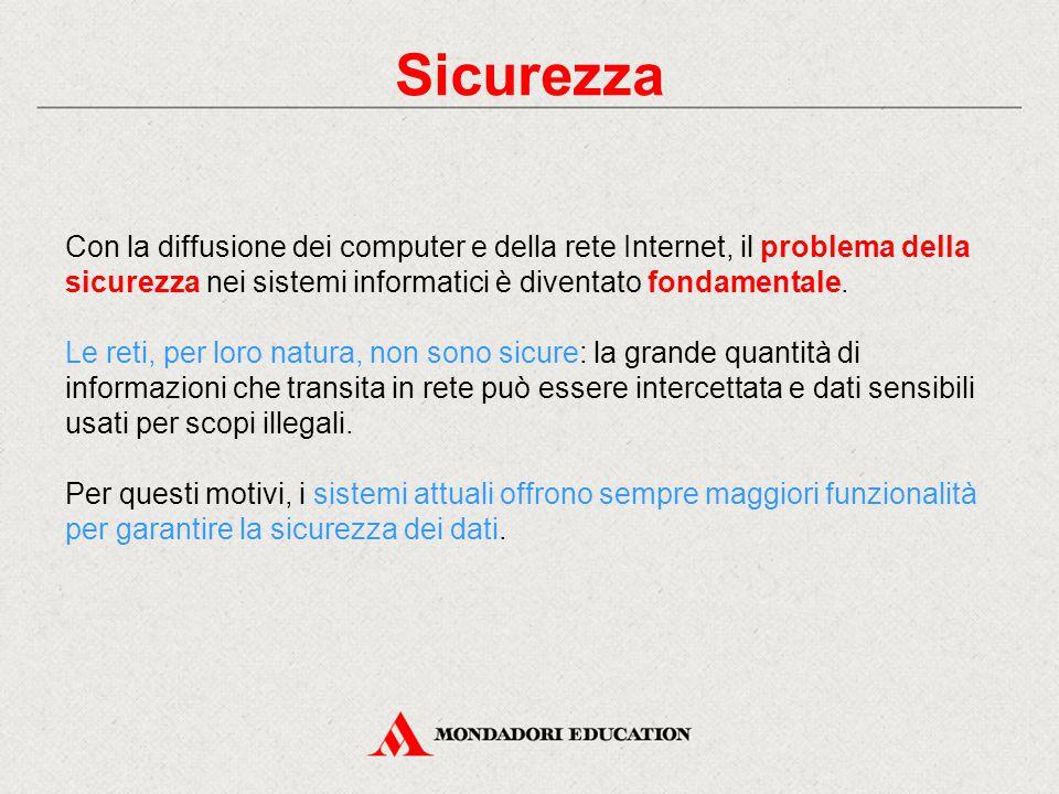 Sicurezza Con la diffusione dei computer e della rete Internet, il problema della sicurezza nei sistemi informatici è diventato fondamentale. Le reti,