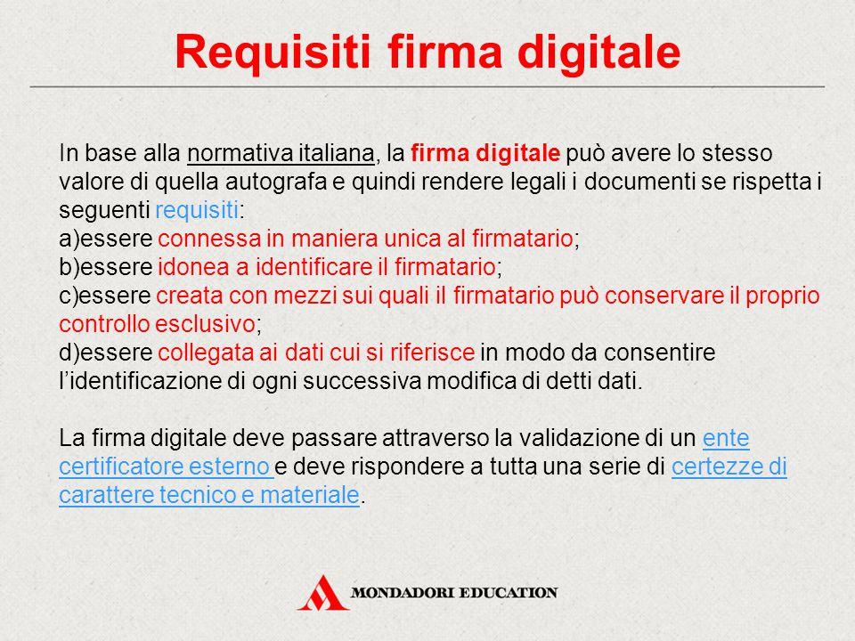 Requisiti firma digitale In base alla normativa italiana, la firma digitale può avere lo stesso valore di quella autografa e quindi rendere legali i d