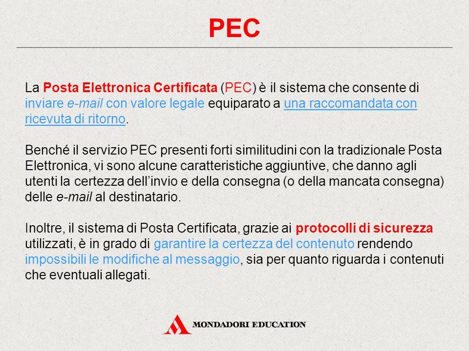 PEC La Posta Elettronica Certificata (PEC) è il sistema che consente di inviare e-mail con valore legale equiparato a una raccomandata con ricevuta di