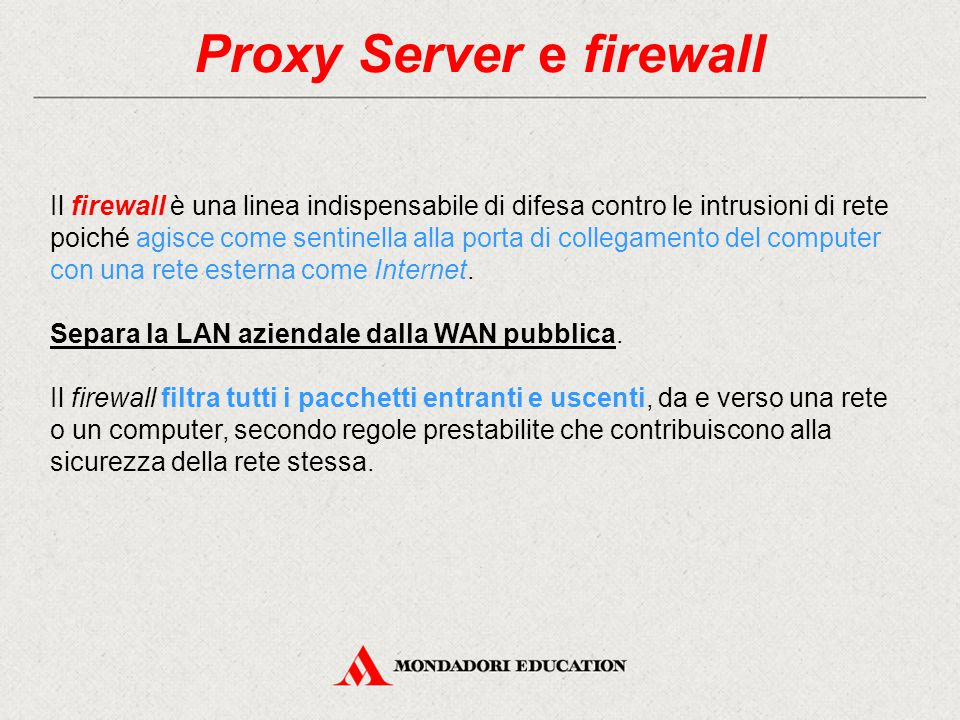 Distinzione firewall in base a stack TCP/IP I firewall si possono distinguere sostanzialmente in tre categorie in base al livello dello stack TCP/IP cui operano: - Application Level Firewall - Packet Filter Firewall - Stateful Packet Inspection Firewall