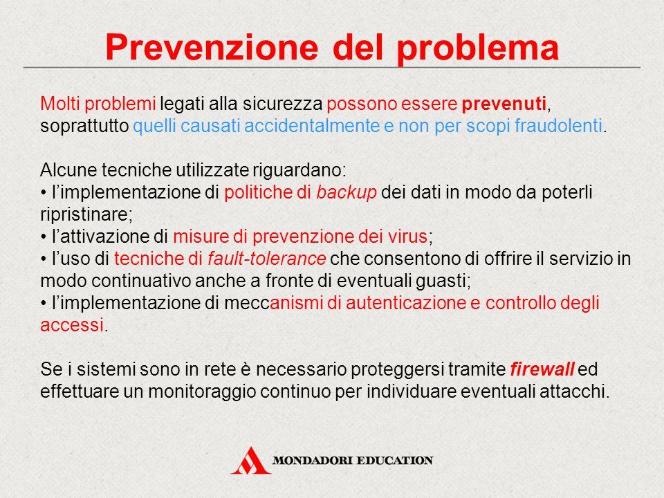 Prevenzione del problema Molti problemi legati alla sicurezza possono essere prevenuti, soprattutto quelli causati accidentalmente e non per scopi fra