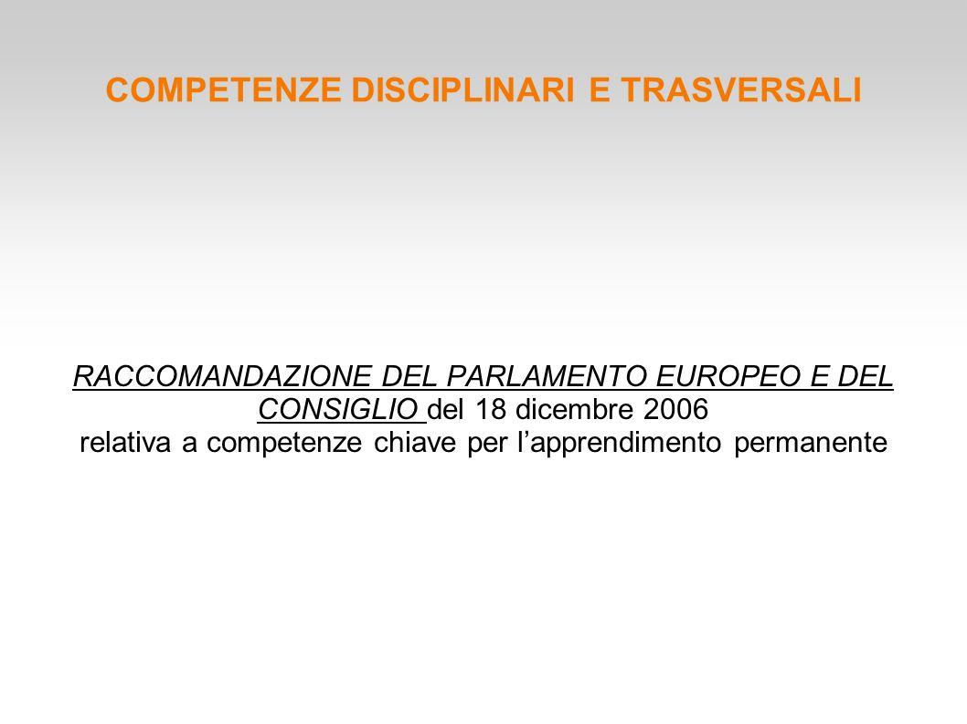 RACCOMANDAZIONE DEL PARLAMENTO EUROPEO E DEL CONSIGLIO del 18 dicembre 2006 relativa a competenze chiave per l'apprendimento permanente COMPETENZE DISCIPLINARI E TRASVERSALI