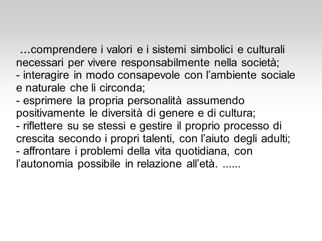 ... comprendere i valori e i sistemi simbolici e culturali necessari per vivere responsabilmente nella società; - interagire in modo consapevole con l