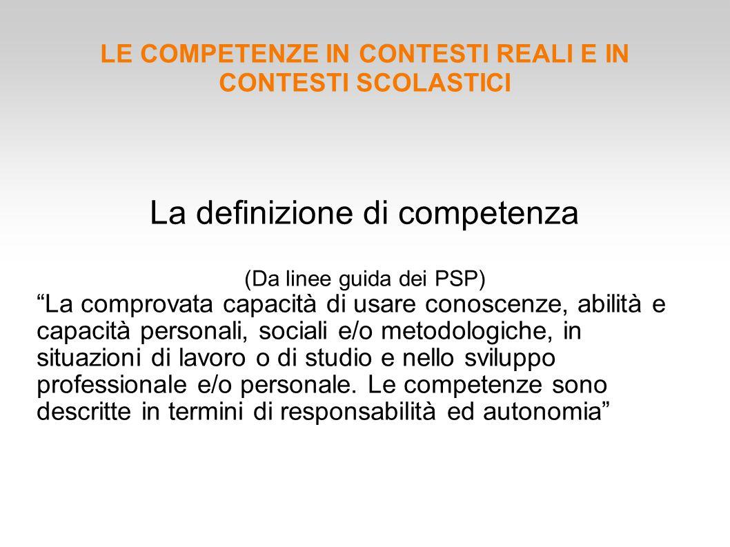 """La definizione di competenza (Da linee guida dei PSP) """"La comprovata capacità di usare conoscenze, abilità e capacità personali, sociali e/o metodolog"""
