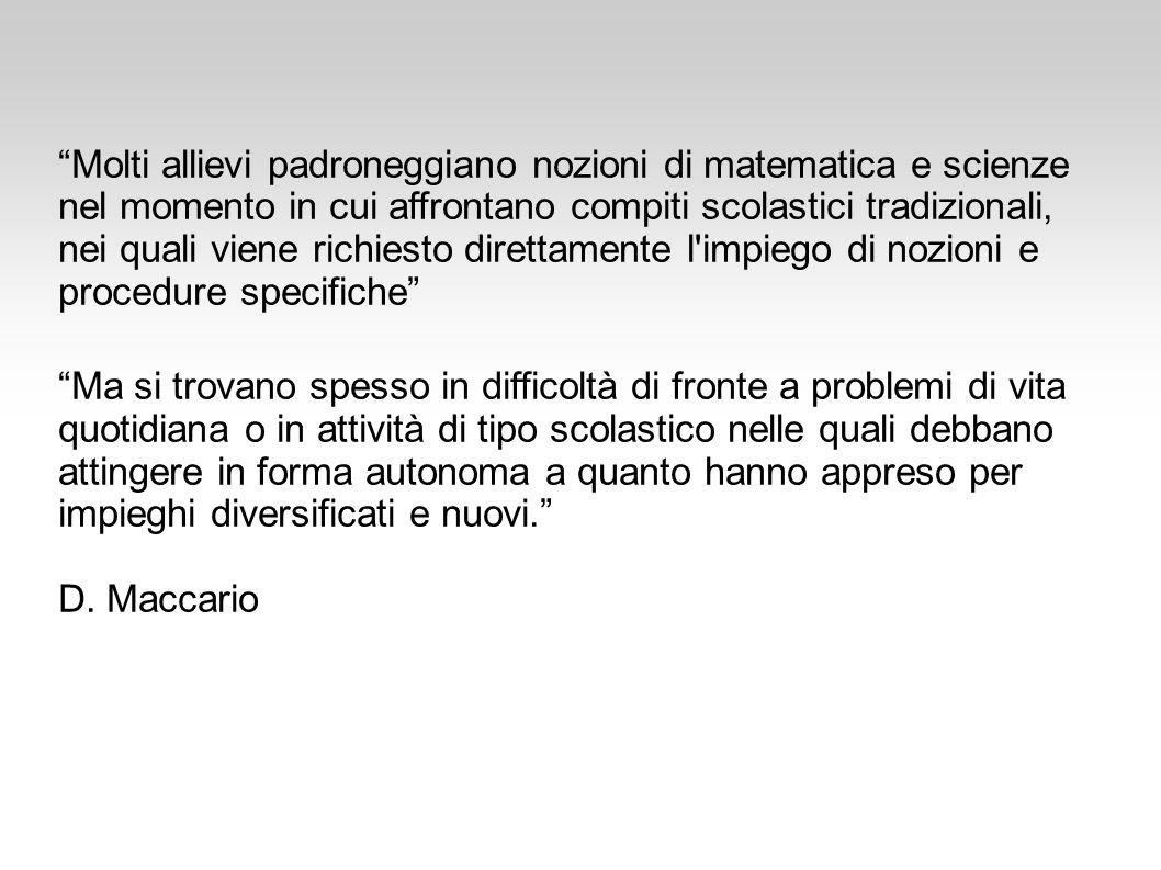 """""""Molti allievi padroneggiano nozioni di matematica e scienze nel momento in cui affrontano compiti scolastici tradizionali, nei quali viene richiesto"""