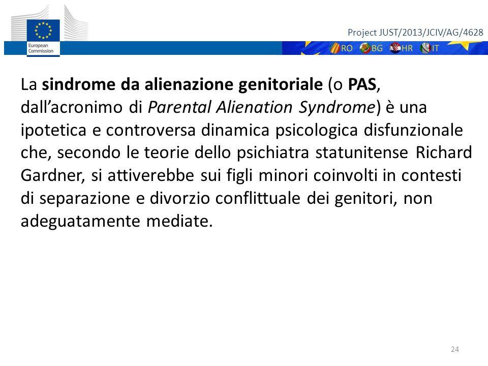 Project JUST/2013/JCIV/AG/4628 24 La sindrome da alienazione genitoriale (o PAS, dall'acronimo di Parental Alienation Syndrome) è una ipotetica e cont