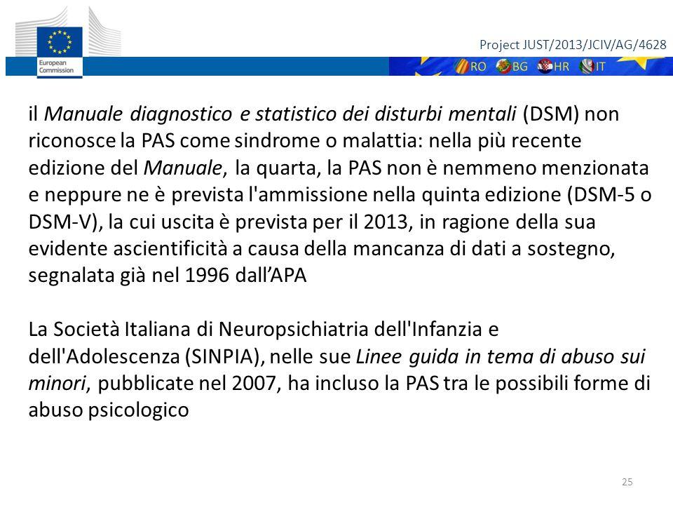 Project JUST/2013/JCIV/AG/4628 25 il Manuale diagnostico e statistico dei disturbi mentali (DSM) non riconosce la PAS come sindrome o malattia: nella