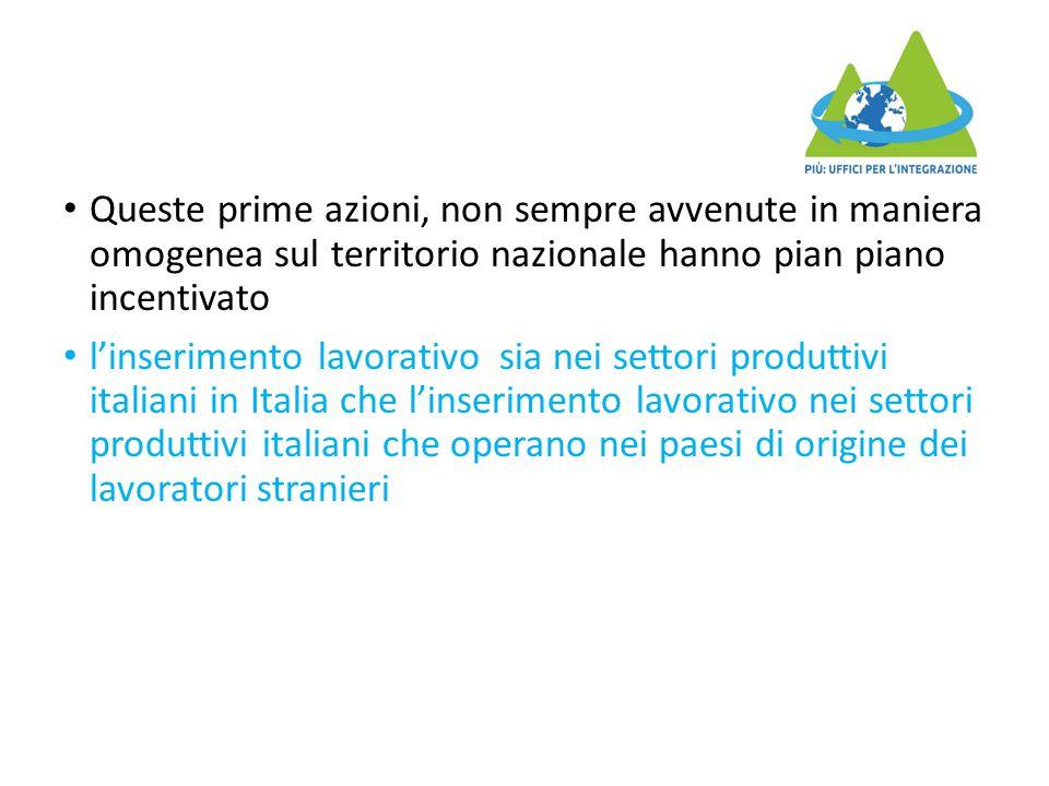 Queste prime azioni, non sempre avvenute in maniera omogenea sul territorio nazionale hanno pian piano incentivato l'inserimento lavorativo sia nei settori produttivi italiani in Italia che l'inserimento lavorativo nei settori produttivi italiani che operano nei paesi di origine dei lavoratori stranieri