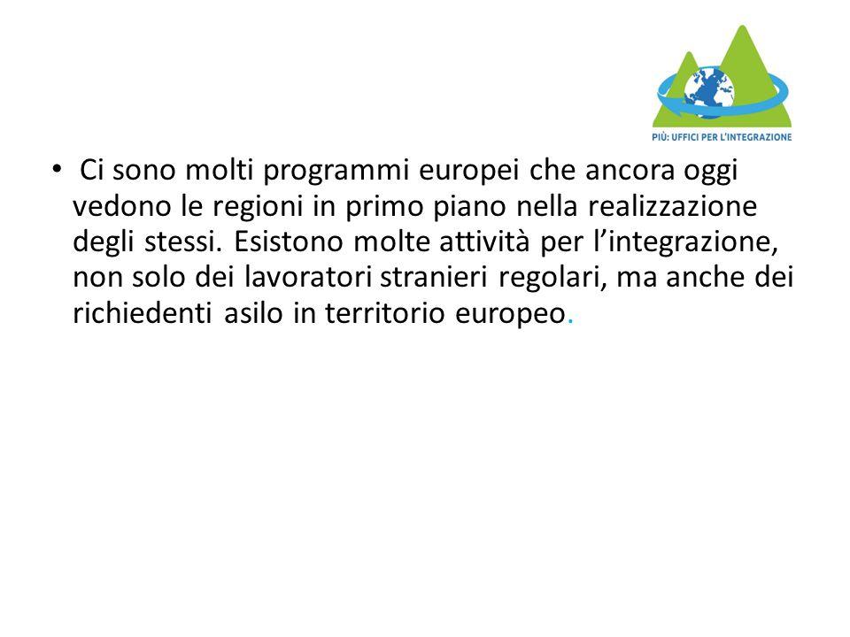 Ci sono molti programmi europei che ancora oggi vedono le regioni in primo piano nella realizzazione degli stessi. Esistono molte attività per l'integ