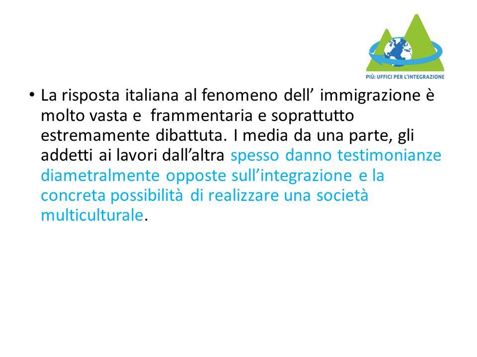 La risposta italiana al fenomeno dell' immigrazione è molto vasta e frammentaria e soprattutto estremamente dibattuta. I media da una parte, gli addet
