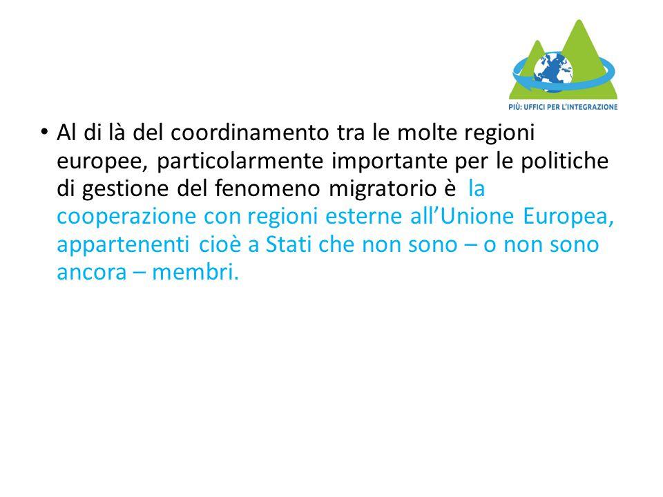 Al di là del coordinamento tra le molte regioni europee, particolarmente importante per le politiche di gestione del fenomeno migratorio è la cooperazione con regioni esterne all'Unione Europea, appartenenti cioè a Stati che non sono – o non sono ancora – membri.