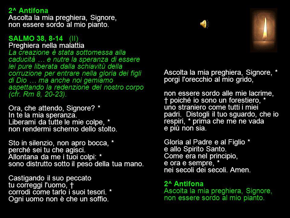 2^ Antifona Ascolta la mia preghiera, Signore, non essere sordo al mio pianto.