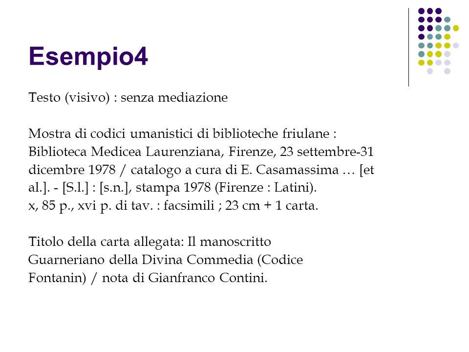Esempio4 Testo (visivo) : senza mediazione Mostra di codici umanistici di biblioteche friulane : Biblioteca Medicea Laurenziana, Firenze, 23 settembre-31 dicembre 1978 / catalogo a cura di E.