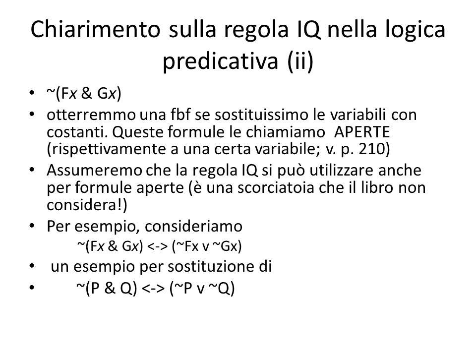 Chiarimento sulla regola IQ nella logica predicativa (ii) ~(Fx & Gx) otterremmo una fbf se sostituissimo le variabili con costanti.