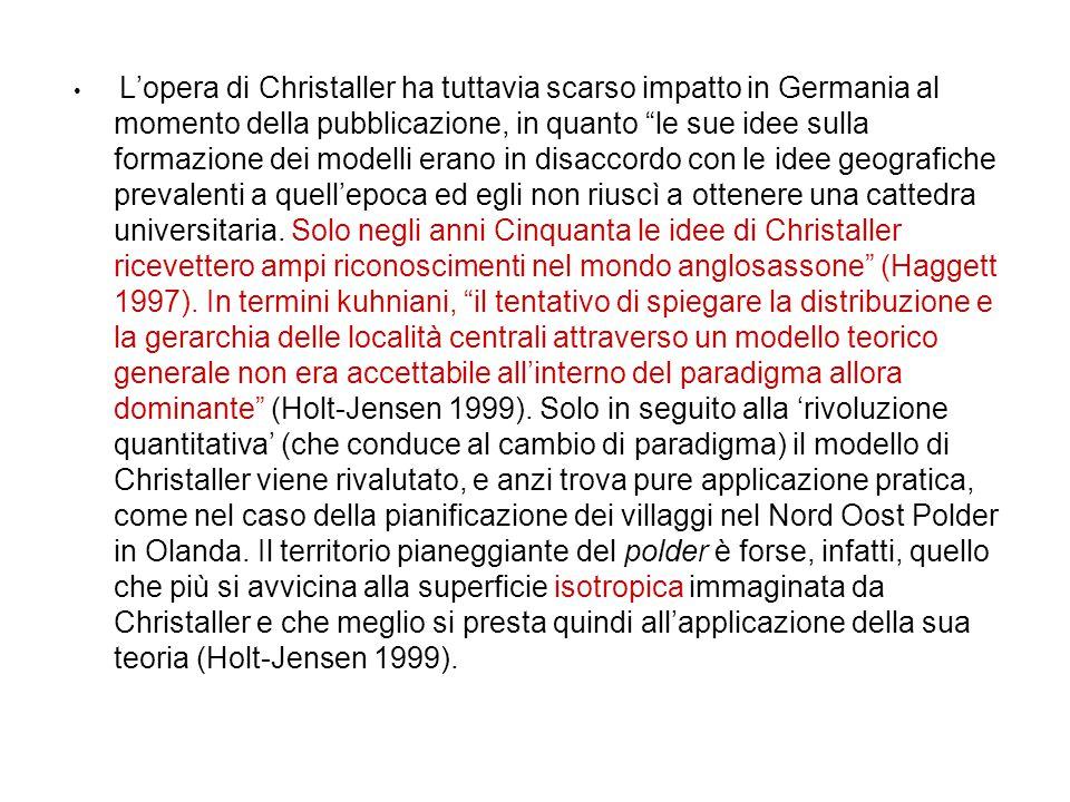 """L'opera di Christaller ha tuttavia scarso impatto in Germania al momento della pubblicazione, in quanto """"le sue idee sulla formazione dei modelli eran"""