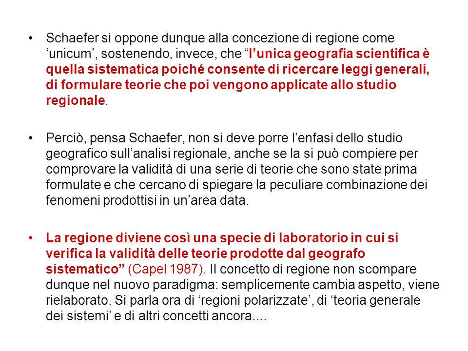 Schaefer si oppone dunque alla concezione di regione come 'unicum', sostenendo, invece, che l'unica geografia scientifica è quella sistematica poiché consente di ricercare leggi generali, di formulare teorie che poi vengono applicate allo studio regionale.