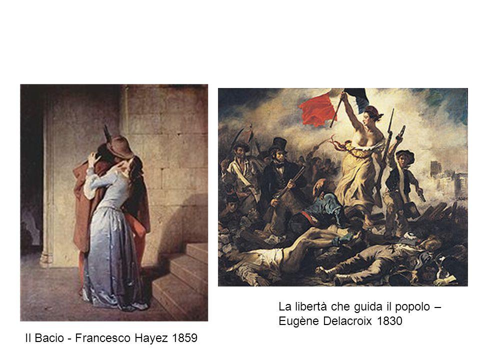 Il Bacio - Francesco Hayez 1859 La libertà che guida il popolo – Eugène Delacroix 1830