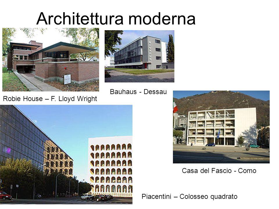 Architettura moderna Bauhaus - Dessau Robie House – F. Lloyd Wright Casa del Fascio - Como Piacentini – Colosseo quadrato