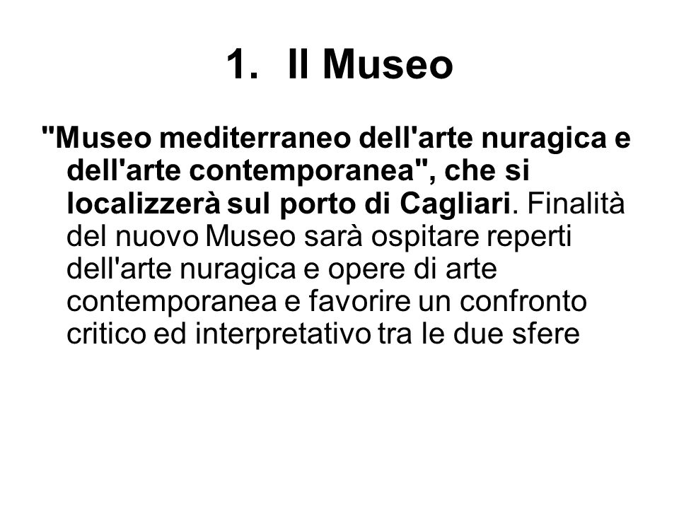 1.Il Museo Museo mediterraneo dell arte nuragica e dell arte contemporanea , che si localizzerà sul porto di Cagliari.