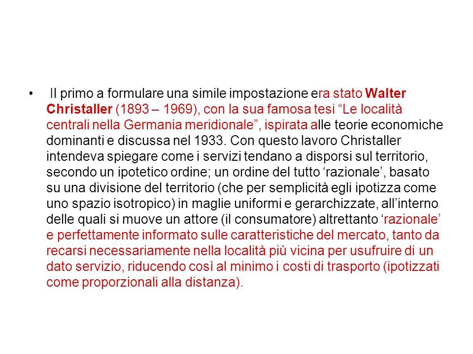 """Il primo a formulare una simile impostazione era stato Walter Christaller (1893 – 1969), con la sua famosa tesi """"Le località centrali nella Germania m"""