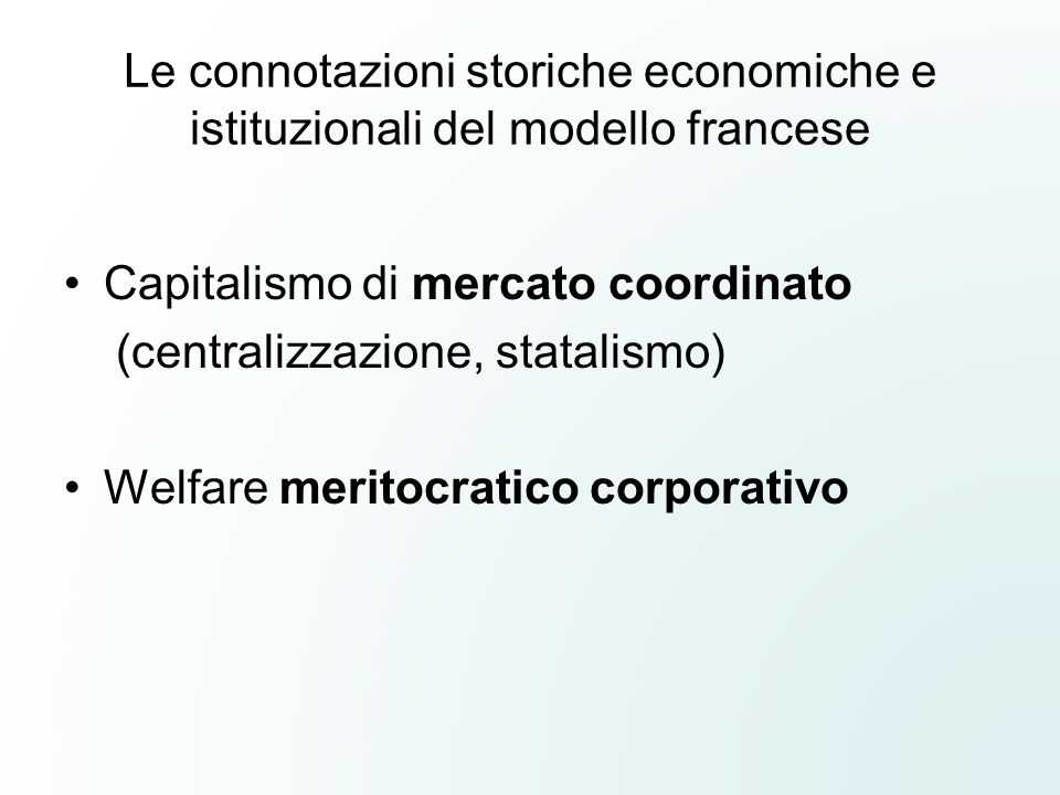 Le connotazioni storiche economiche e istituzionali del modello francese Capitalismo di mercato coordinato (centralizzazione, statalismo) Welfare meri