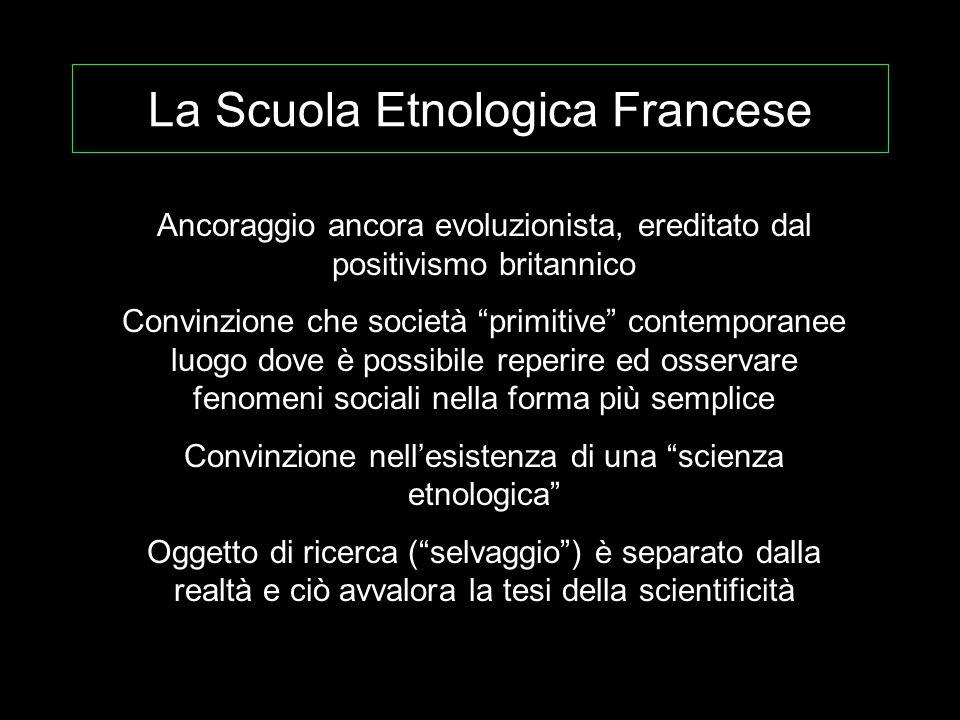 """La Scuola Etnologica Francese Ancoraggio ancora evoluzionista, ereditato dal positivismo britannico Convinzione che società """"primitive"""" contemporanee"""