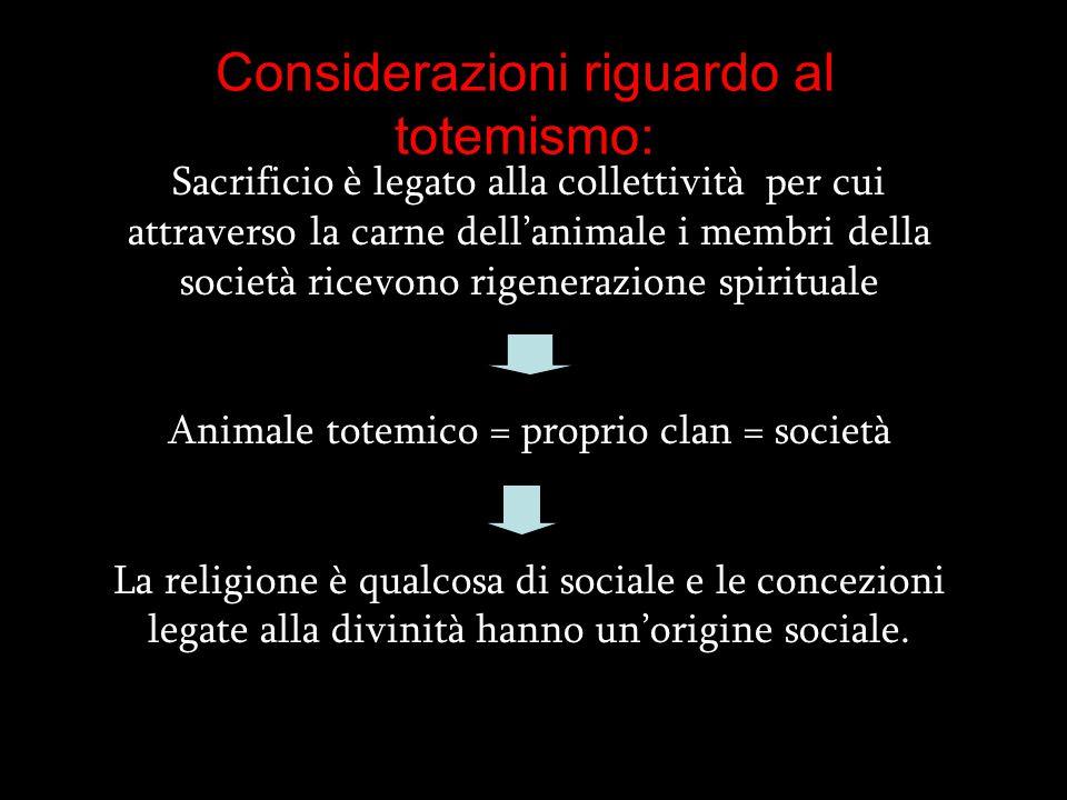 Considerazioni riguardo al totemismo: Sacrificio è legato alla collettività per cui attraverso la carne dell'animale i membri della società ricevono r