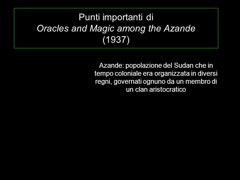 Punti importanti di Oracles and Magic among the Azande (1937) Azande: popolazione del Sudan che in tempo coloniale era organizzata in diversi regni, g