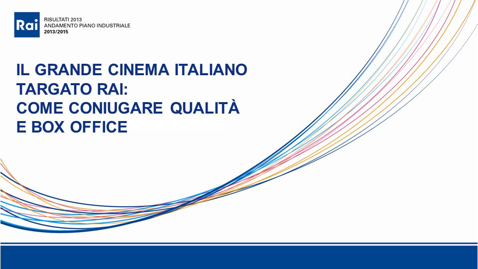 IL GRANDE CINEMA ITALIANO TARGATO RAI: COME CONIUGARE QUALITÀ E BOX OFFICE