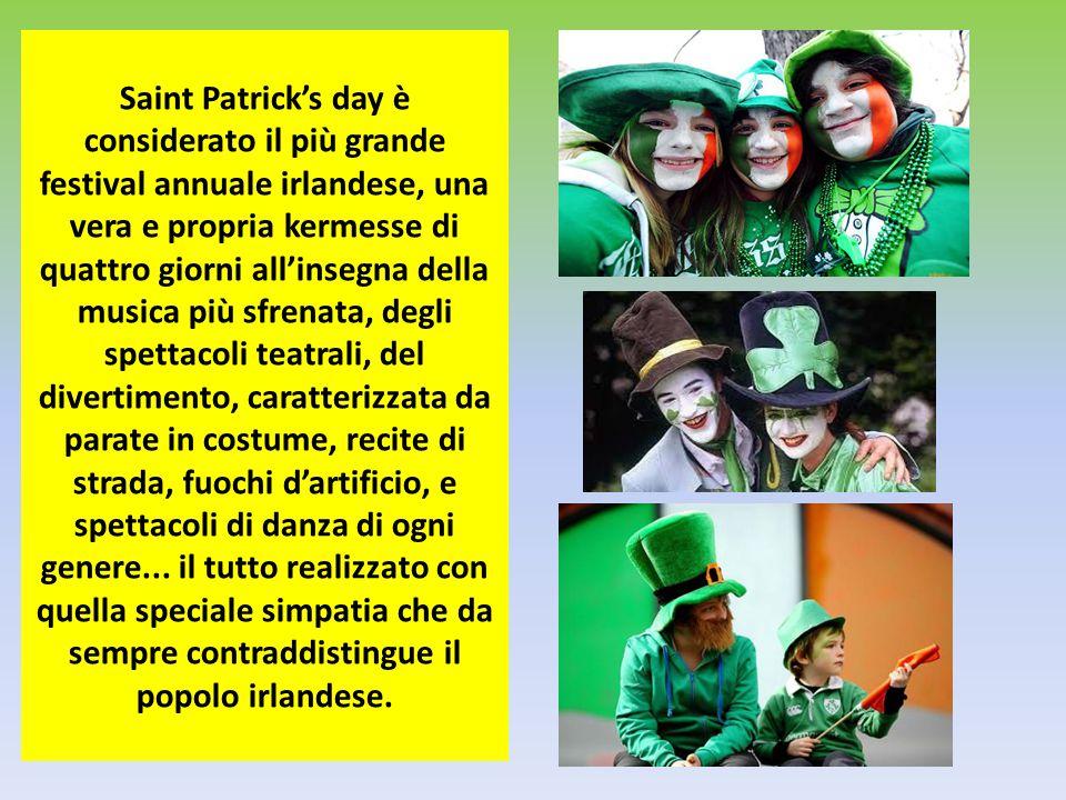Saint Patrick's day è considerato il più grande festival annuale irlandese, una vera e propria kermesse di quattro giorni all'insegna della musica più
