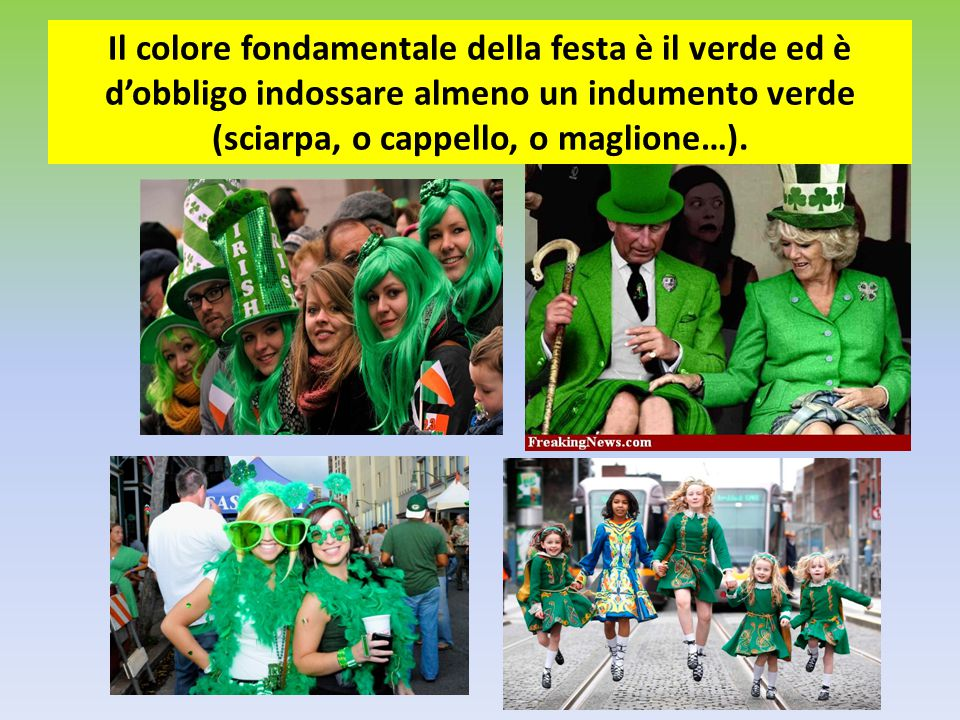 Il colore fondamentale della festa è il verde ed è d'obbligo indossare almeno un indumento verde (sciarpa, o cappello, o maglione…).