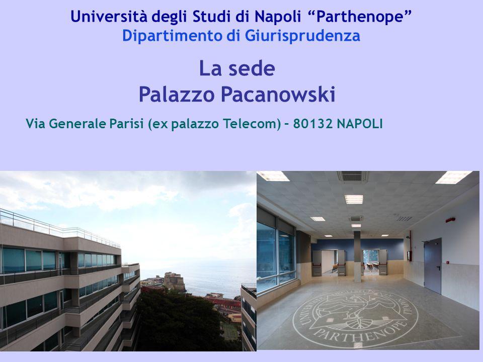 """Università degli Studi di Napoli """"Parthenope"""" Dipartimento di Giurisprudenza La sede Palazzo Pacanowski Via Generale Parisi (ex palazzo Telecom) – 801"""