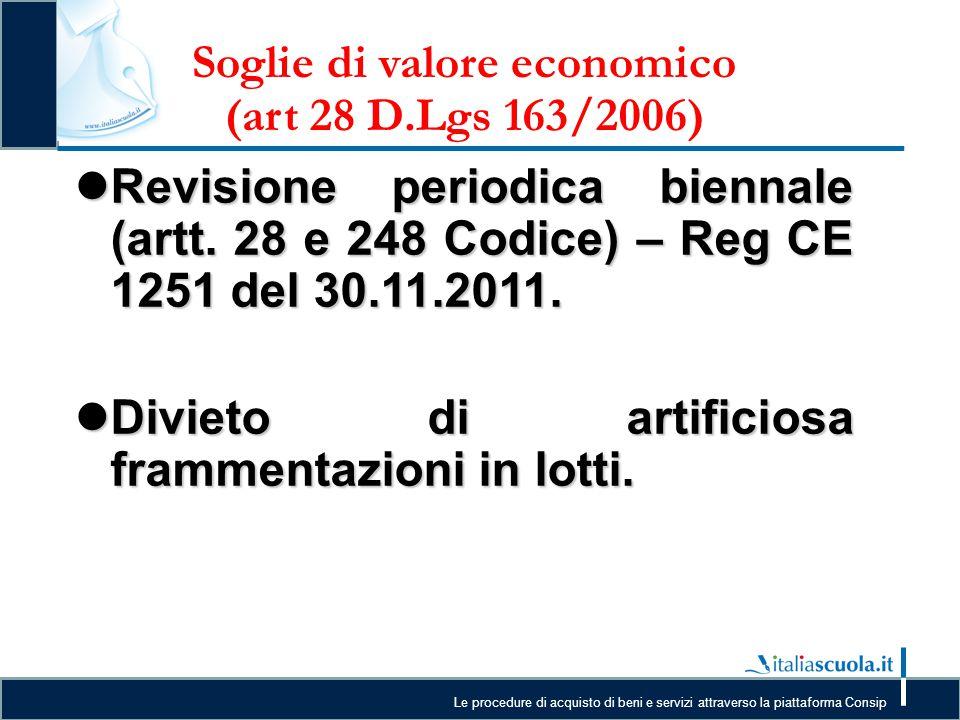 Le procedure di acquisto di beni e servizi attraverso la piattaforma Consip Soglie di valore economico (art 28 D.Lgs 163/2006) Revisione periodica bie