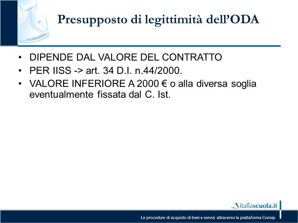 Le procedure di acquisto di beni e servizi attraverso la piattaforma Consip Presupposto di legittimità dell'ODA DIPENDE DAL VALORE DEL CONTRATTO PER I