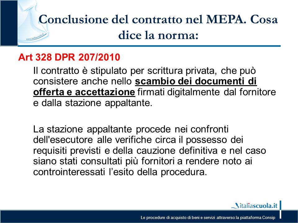 Le procedure di acquisto di beni e servizi attraverso la piattaforma Consip Conclusione del contratto nel MEPA. Cosa dice la norma: Art 328 DPR 207/20