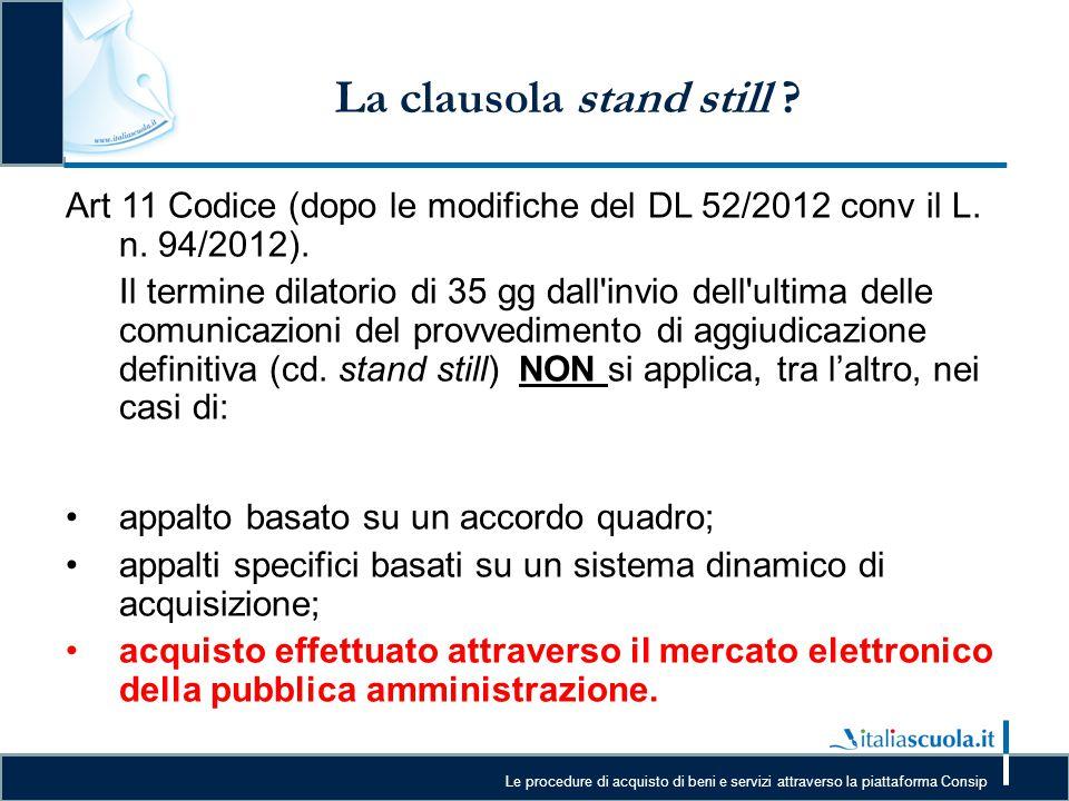 Le procedure di acquisto di beni e servizi attraverso la piattaforma Consip La clausola stand still ? Art 11 Codice (dopo le modifiche del DL 52/2012