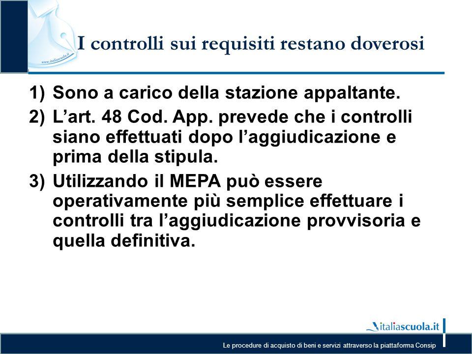 Le procedure di acquisto di beni e servizi attraverso la piattaforma Consip I controlli sui requisiti restano doverosi 1)Sono a carico della stazione