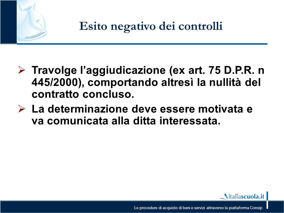 Le procedure di acquisto di beni e servizi attraverso la piattaforma Consip Esito negativo dei controlli  Travolge l'aggiudicazione (ex art. 75 D.P.R