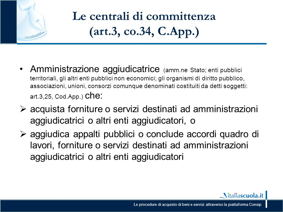 Le procedure di acquisto di beni e servizi attraverso la piattaforma Consip Le centrali di committenza (art.3, co.34, C.App.) Amministrazione aggiudic