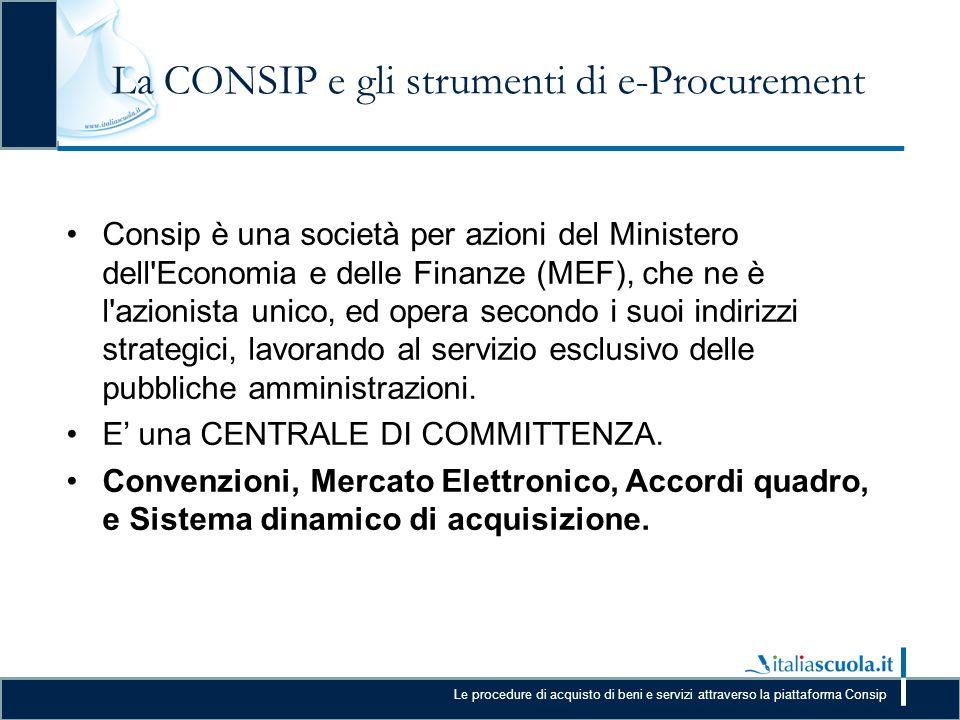Le procedure di acquisto di beni e servizi attraverso la piattaforma Consip La CONSIP e gli strumenti di e-Procurement Consip è una società per azioni