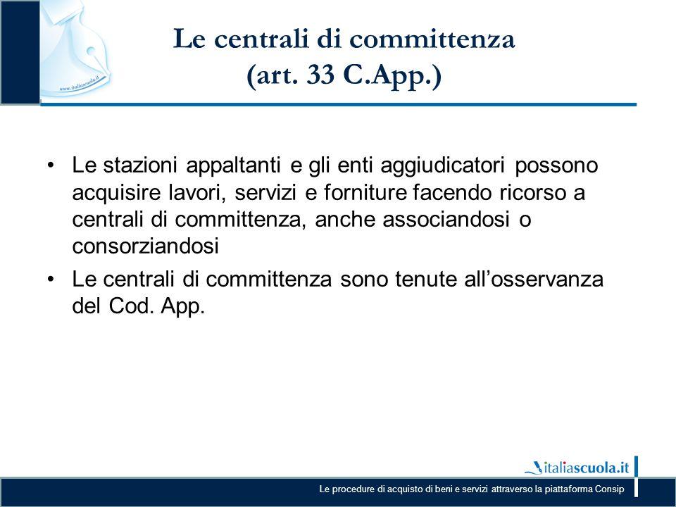Le procedure di acquisto di beni e servizi attraverso la piattaforma Consip Le centrali di committenza (art. 33 C.App.) Le stazioni appaltanti e gli e