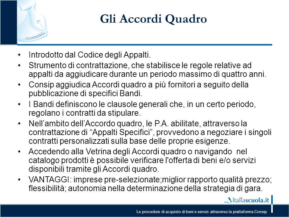 Le procedure di acquisto di beni e servizi attraverso la piattaforma Consip Gli Accordi Quadro Introdotto dal Codice degli Appalti. Strumento di contr