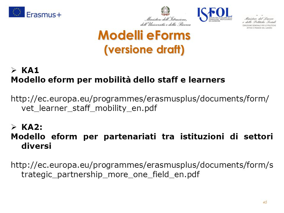 Modelli eForms (versione draft)  KA1 Modello eform per mobilità dello staff e learners http://ec.europa.eu/programmes/erasmusplus/documents/form/ vet