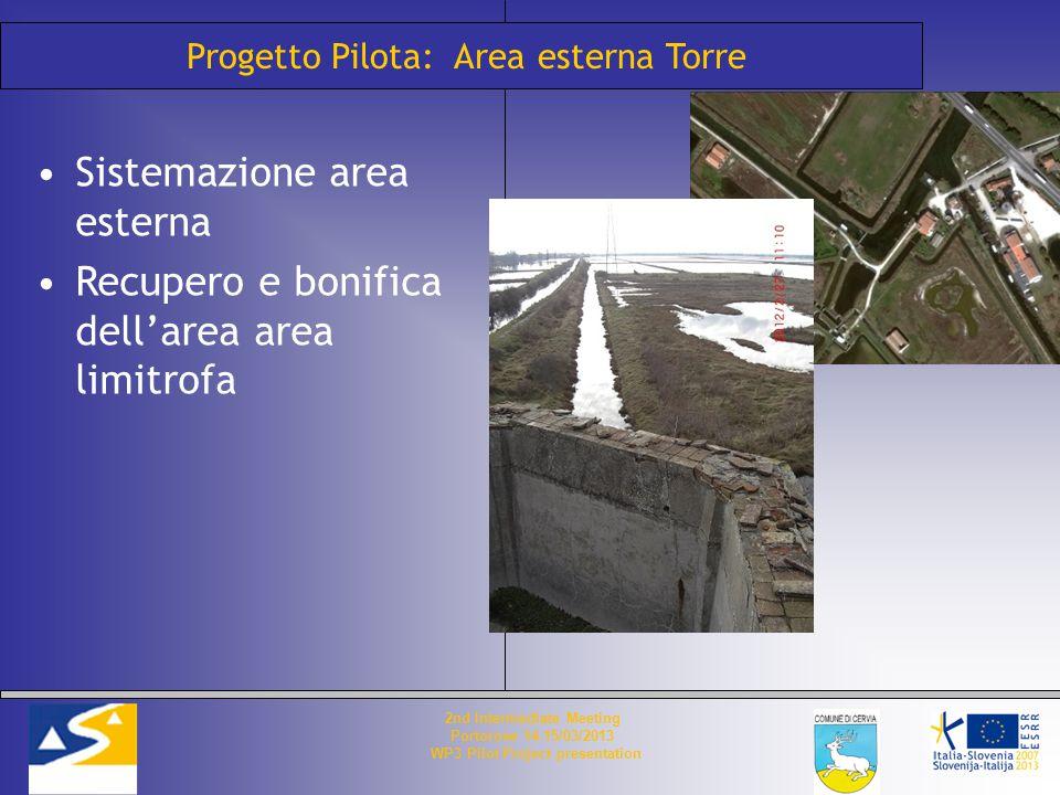 Progetto Pilota: Area esterna Torre Sistemazione area esterna Recupero e bonifica dell'area area limitrofa 2nd Intermediate Meeting Portorose 14-15/03/2013 WP3 Pilot Project presentation