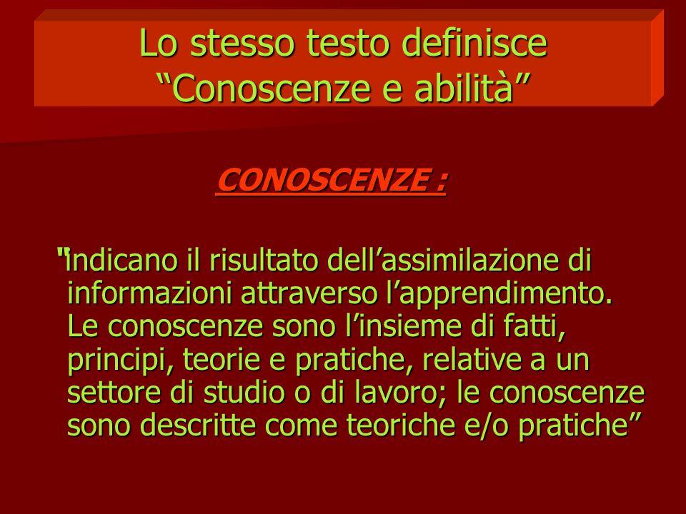 """Lo stesso testo definisce """"Conoscenze e abilità"""" CONOSCENZE : CONOSCENZE : """"indicano il risultato dell'assimilazione di informazioni attraverso l'appr"""
