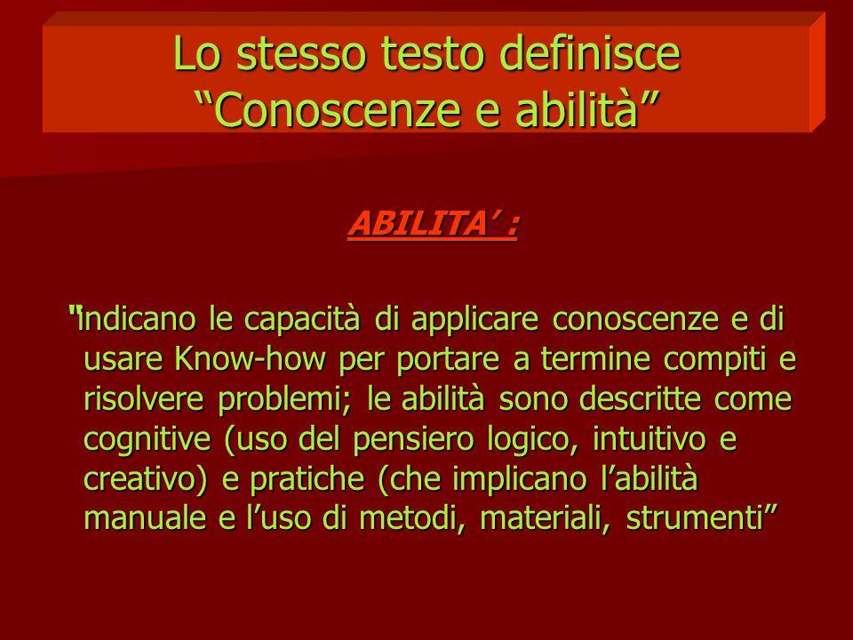 """Lo stesso testo definisce """"Conoscenze e abilità"""" ABILITA' : ABILITA' : """"indicano le capacità di applicare conoscenze e di usare Know-how per portare a"""