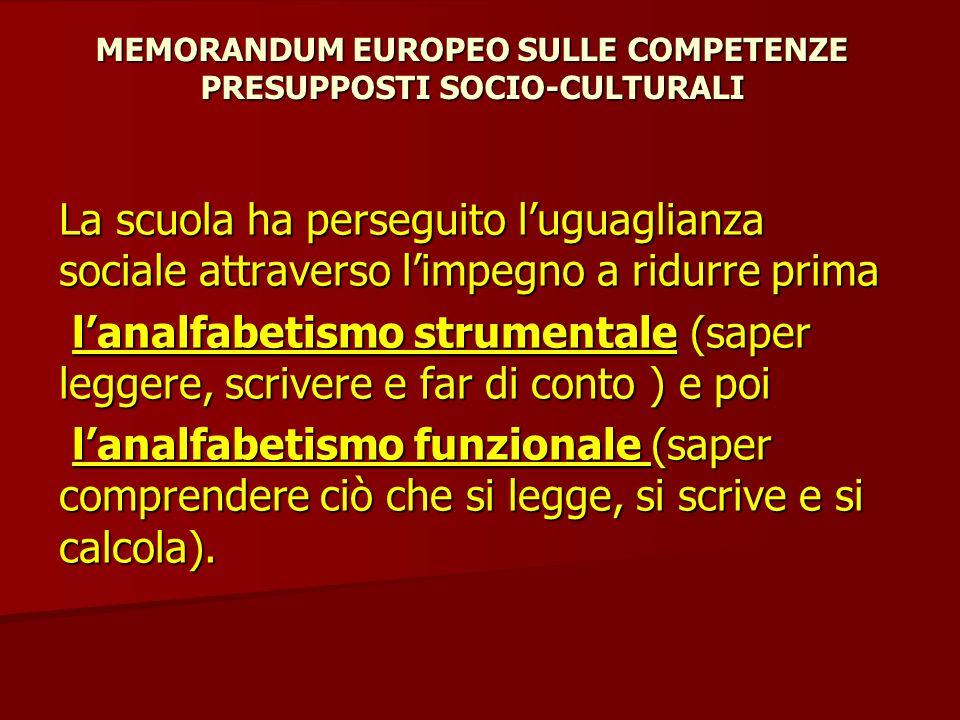 MEMORANDUM EUROPEO SULLE COMPETENZE PRESUPPOSTI SOCIO-CULTURALI La scuola ha perseguito l'uguaglianza sociale attraverso l'impegno a ridurre prima l'a